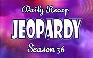 Jeopardy Daily recap Season 36